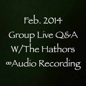 February 2014 Group Live Q&A w/The Hathors ∞Audio Recording