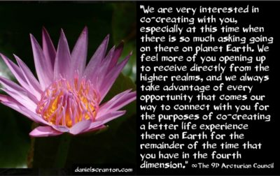 creating a better fourth dimensional earth experience - the 9th dimensional arcturian council - channeled by daniel scranton channeler of archangel michael