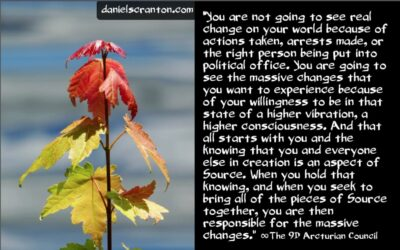 you are responsible for the massive changes coming - the 9th dimensional arcturian council - channeled by daniel scranton, channeler of archangel michael