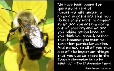 mindful action - the 9th dimensional arcturian council - channeled by daniel scranton, channeler of archangel michael