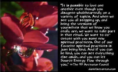 your rituals & our favorite spiritual practice - the 9th dimensional arcturian council - channeled by daniel scranton, channeler of archangel michael