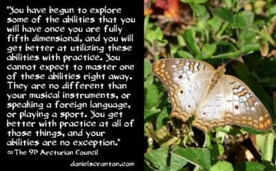 continue to practice using your abiities - the 9th dimensional arcturian council - channeled by daniel scranton channeler of archangel michael