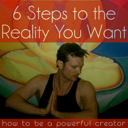 6_steps_to_the_reality_you_want_how_to_be_a_powerful_creator