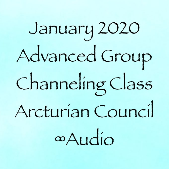 Jan.2020 Advanced Group Channeling Class w:The Arcturian Council ∞Audio