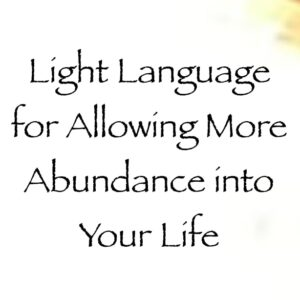 Light Language for Allowing More Abundance into Your Life - channeled by daniel scranton