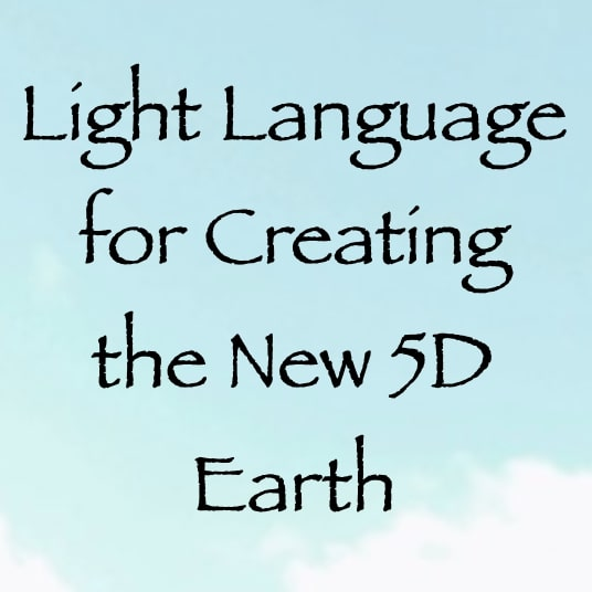 Light Language for Creating the New 5D Earth - channeled by daniel scranton