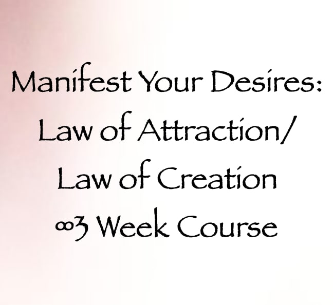 Manifest Your Desires Law of Attraction Law of Creation 3 Week Course
