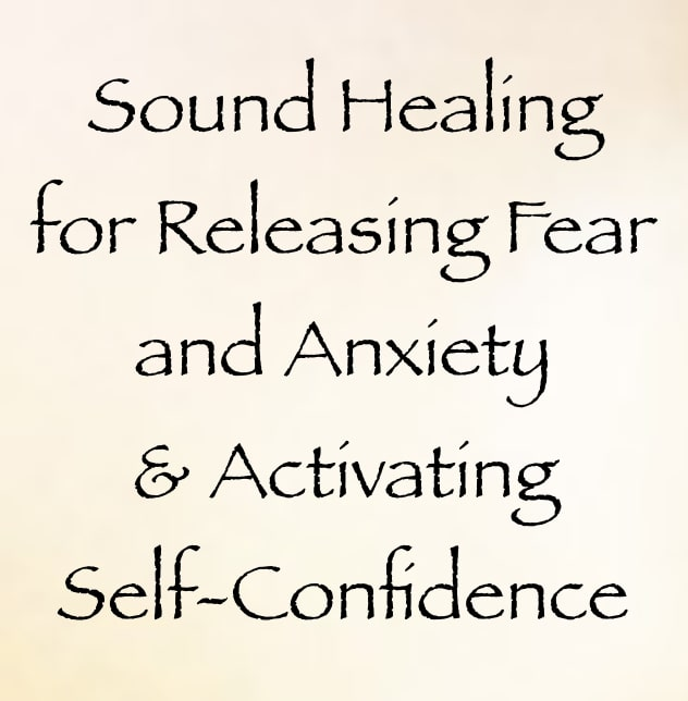 Sound Healing for Releasing Fear and Anxiety and Activating Self-Confidence