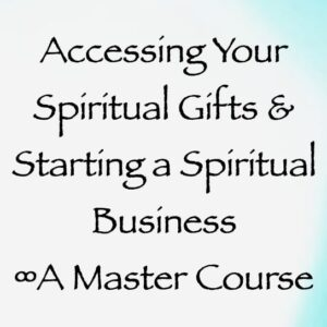 accessing your spiritual gifts & starting a spiritual business master course - daniel scranton