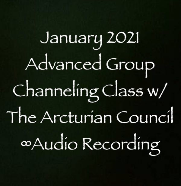 advanced group channeling class with the 9th dimensional arcturian council - jan. 2021 - channeled by daniel scranton channeler of archangel michael