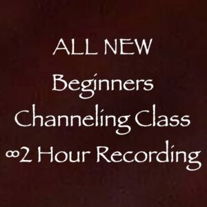all new beginners channeling class 2 hour recording