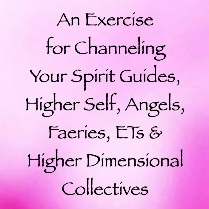 an exercise for channeling your spirit guides, higher self, angels, faeries, ETs & other higher dimensional beings - daniel scranton - channeler