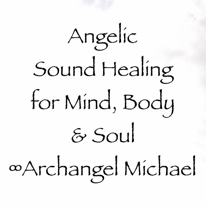 angelic sound healing for mind body & soul - archangel michael - channeled by daniel scranton