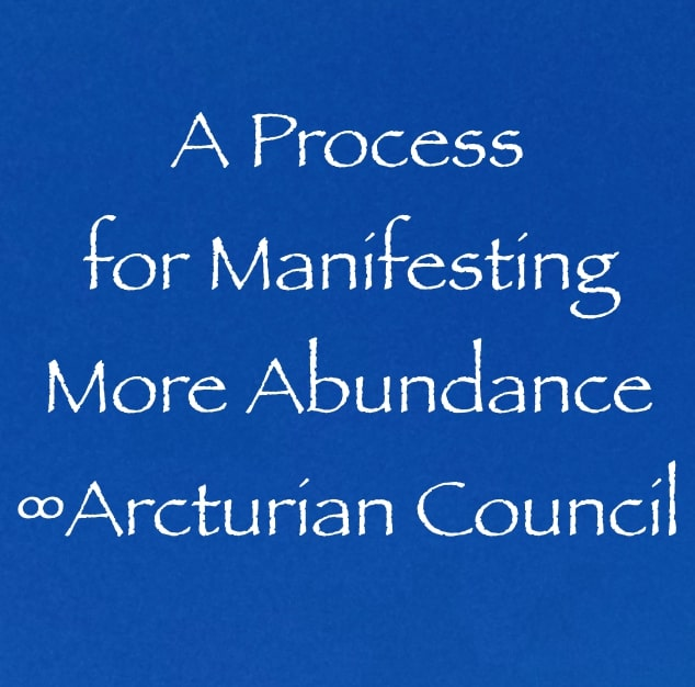 a process for manifesting more abundance - the 9D Arcturian council - channeled by Daniel Scranton, channeler