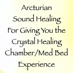 arcturian sound healing for giving you the crystal healing chamber:med bed experience - channeled by daniel scranton