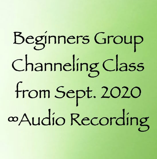 beginners group channeling class - september 2020 - audio recording