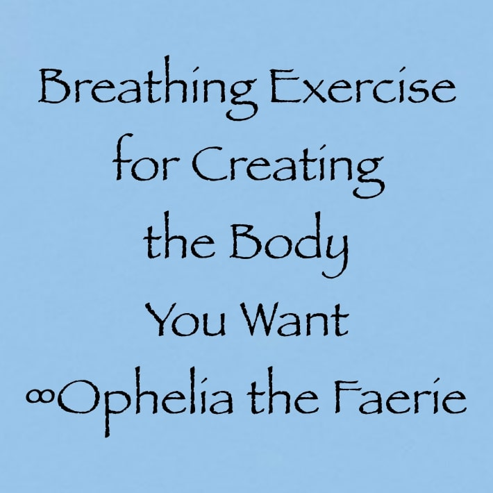 breathing exercise for creating the body you want ophelia the faerie