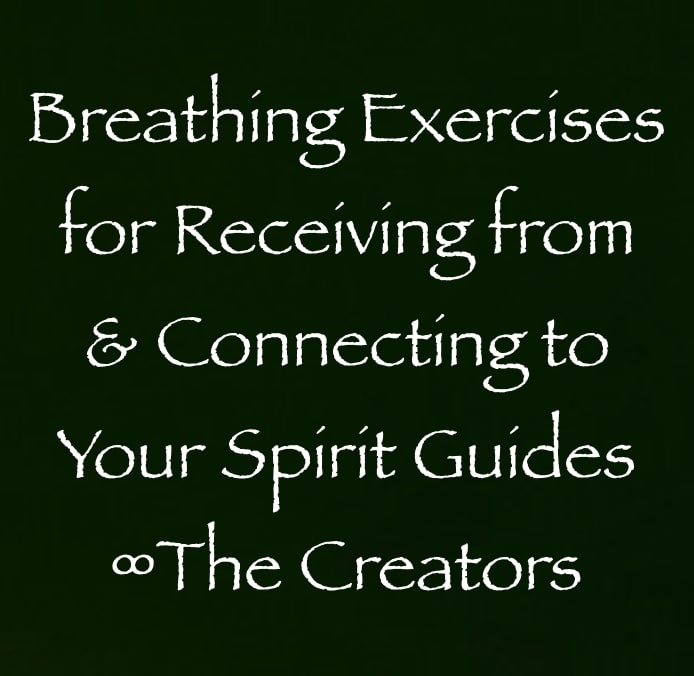 breathing exercises for receiving from & connecting to your spirit guides - the creators - channeled by daniel scranton