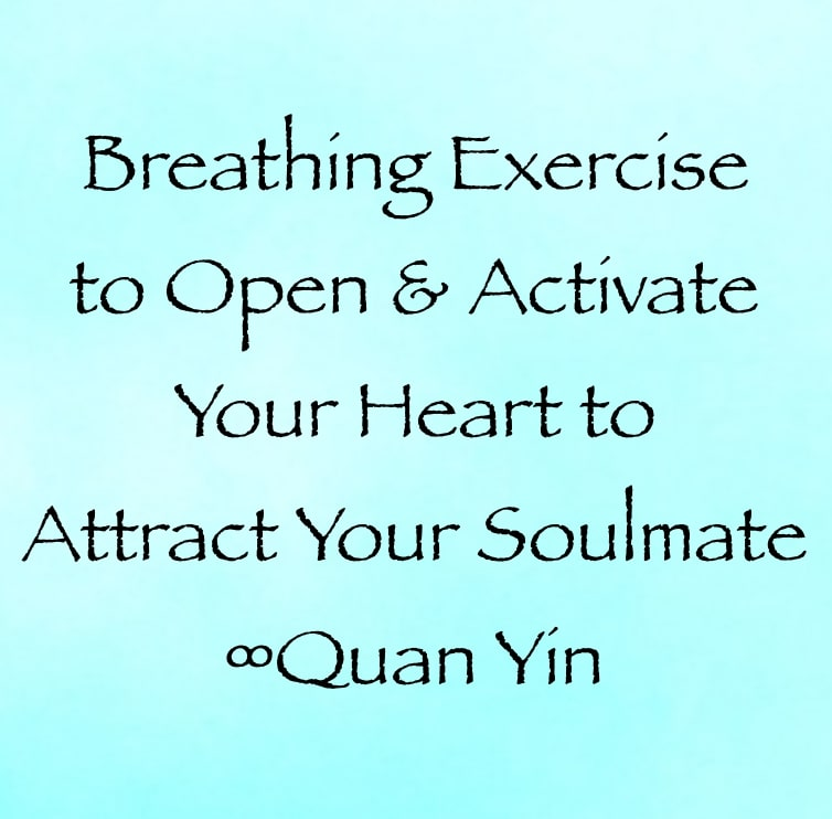 breathing exercise to open your heart and attract your soulmate - quan yin - channeled by daniel scranton