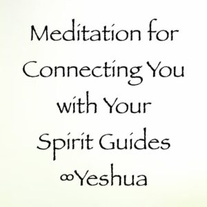 connecting with your spirit guides meditation - yeshua