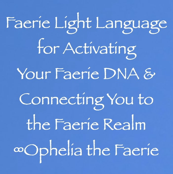 faerie light language for activating your faerie DNA & connecting you to the faerie realm - ophelia the faerie