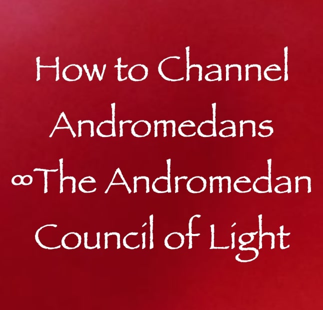 how to channel andromedans - the andromedan council of light