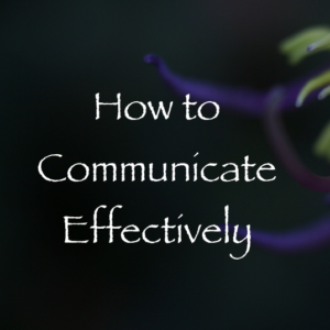 how to communicate effectively