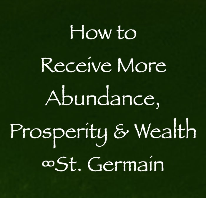 how to receive more abundance prosperity & wealth - st. germain channeled by daniel scranton