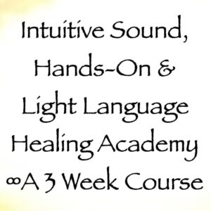 intuitive sound light language & hands-on healing academy - 3 week course