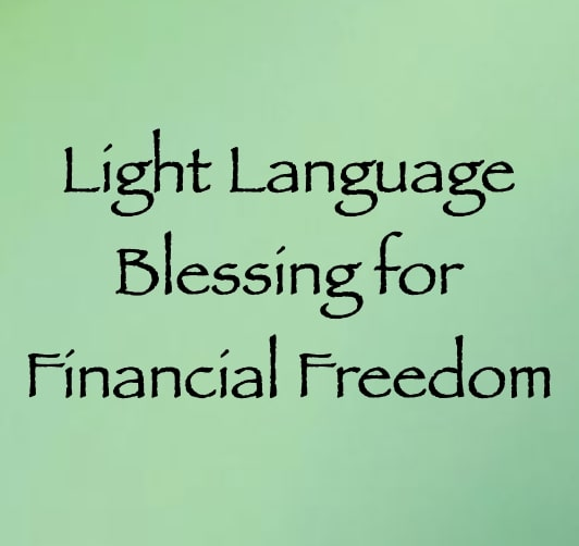light language blessing for Financial Freedom - channeled by daniel scranton