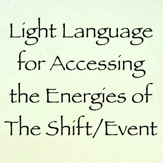 light language for accessing the energies of the shift event