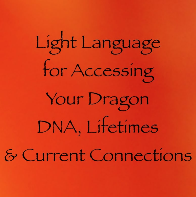 light language for accessing your dragon DNA lifetimes and current connections - channeled by daniel scranton