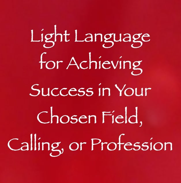 light language for achieving success in your chosen field, calling or profession - channeled by daniel scranton