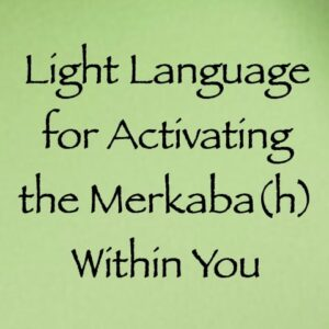 light language for activating the merkaba(h) within you - channeled by daniel scranton