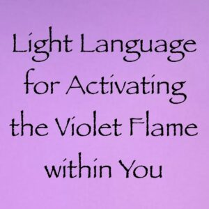 light language for activating the violet flame within you - channeled by daniel scranton