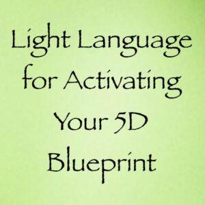 light language for activating your 5D blueprint - channeled by daniel scranton