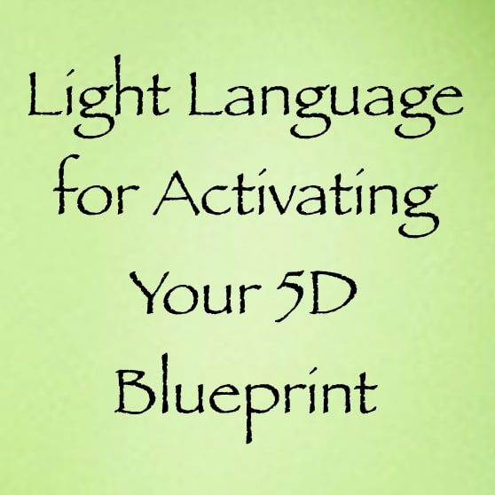 light language for activating your 5D blueprint - channeled by daniel scranton