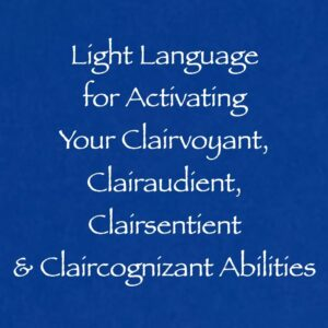 light language for activating your clairvoyant clairaudient clairsentient & claircognizant abilities - channeled by daniel scranton