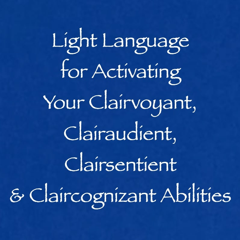 light language for activating your clairvoyant clairaudient clairsentient & claircognizant abilities - channeled by daniel scranton