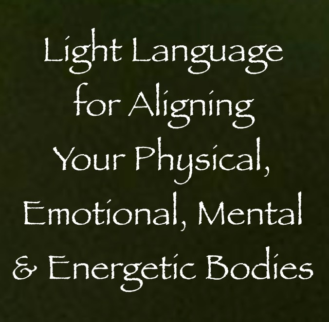 light language for aligning your physical emotional mental and energetic bodies
