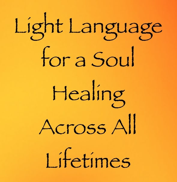 light language for a soul healing across all lifetimes - channeled by daniel scranton channeler