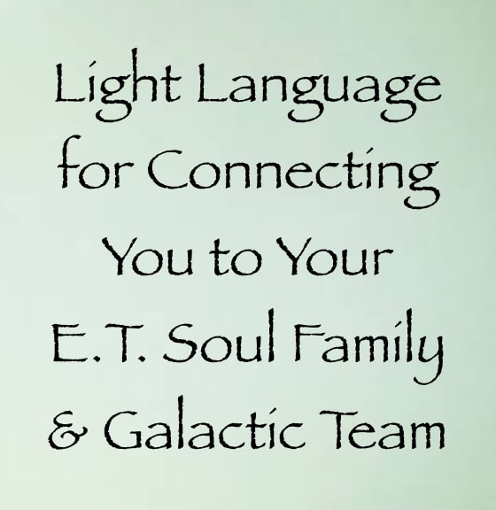 light language for connecting you to your e.t. soul family & galactic team - channeled by daniel scranton