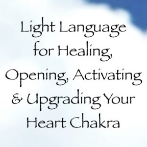 light language for healing, opening, activating & upgrading your heart chakra - channeled by daniel scranton
