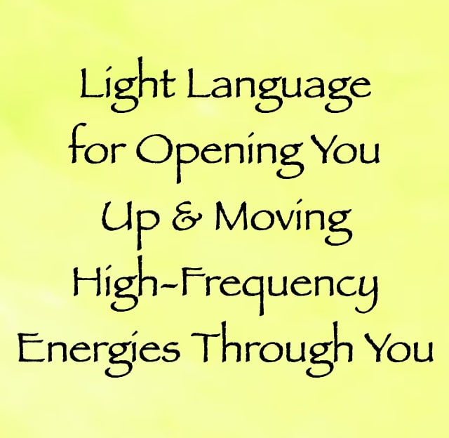light language for opening you up & moving more high-frequency energies through your body