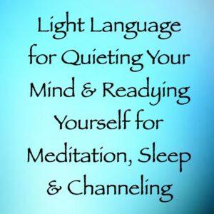 light language for quieting your mind for meditation, sleep & meditation - channeled by daniel scranton