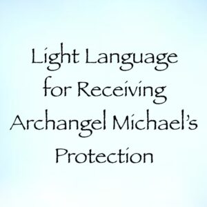light language for receiving archanel michael's protection