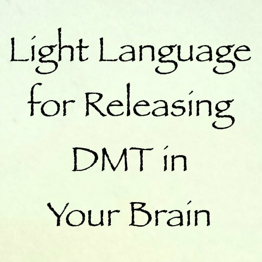 light language for releasing DMT in your brain - channeled by daniel scranton