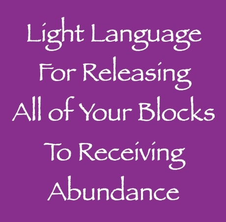light language for releasing all of your blocks to receiving abundance