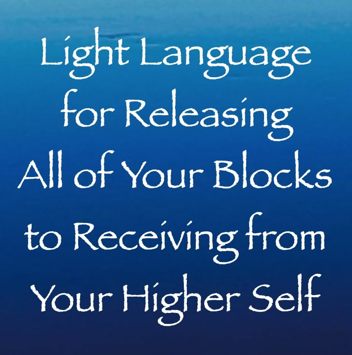 light language for releasing all of your blocks to receiving from your higher self - channeled by daniel scranton
