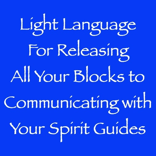 light language for releasing all your blocks to communicating with your spirit guides